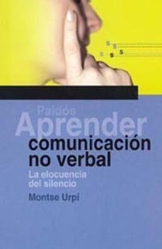 aprender comunicacion no verbal: la elocuencia del silencio-montse urpi-9788449315787