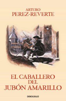 Buena descarga de libros EL CABALLERO DEL JUBON AMARILLO (SERIE CAPITAN ALATRISTE 5) (Literatura española) PDB DJVU