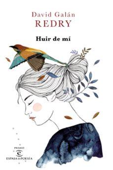 Libro gratis en pdf descargar HUIR DE MÍ (PREMIO ESPASA ES POESIA 2019) (Spanish Edition) de REDRY DAVID GALAN CHM DJVU 9788467055887
