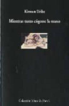 Free e books pdf descarga gratuita MIENTRAS TANTO COGEME LA MANO CHM PDB DJVU de KIRMEN URIBE
