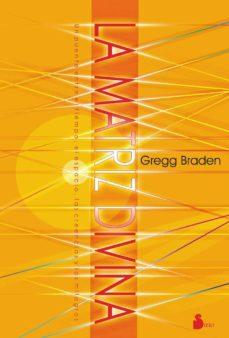 la matriz divina: un puente entre el tiempo, el espacio, las cree ncias y los milagros-gregg braden-9788478088287