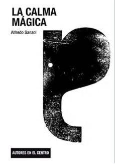 Descarga gratuita de ibooks para iphone LA CALMA MAGICA 9788490411087 de ALFREDO SANZOL MOBI DJVU (Spanish Edition)
