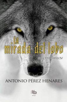 Libro de descarga de Scribd LA MIRADA DEL LOBO  (SAGA PREHISTORICA IV) de ANTONIO PEREZ HENARES (Literatura española)