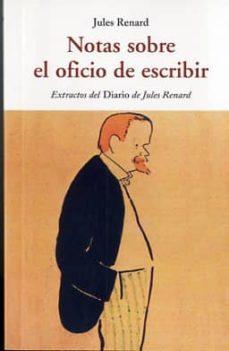 Libros descargados a ipod NOTAS SOBRE EL OFICIO DE ESCRIBIR (Spanish Edition) de JULES RENARD 9788497169387
