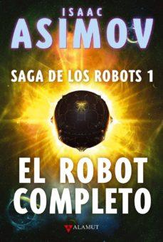 el robot completo: saga de los robots 1-isaac asimov-9788498890587