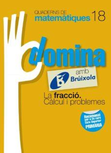 Cdaea.es Quaderns Domina Matemàtiques 18 La Fracció. Càlcul I Problemes Catalunya/valencia/balearescatalán Image
