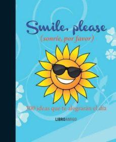 smile, please (sonrie, por favor): 300 ideas que te alegraran el dia (libro amigo)-9788499171487