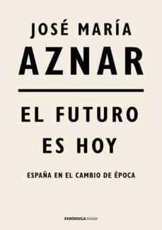 el futuro es hoy-jose maria aznar-9788499427287