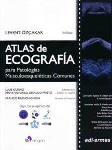 Descarga gratuita de libros electrónicos de audio. ATLAS DE ECOGRAFIA: PARA PATOLOGIAS MUSCULOESQUELETICAS COMUNES de LEVENT –ZÇAKAR PDF PDB iBook