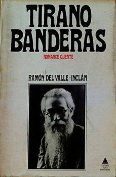 TIRANO BANDERAS. ROMANCE QUENTE - RAMÓN DEL VALLE-INCLÁN | Triangledh.org