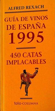 GUIA DE VINOS DE ESPAÑA 1995. 450 CATAS IMPLACABLES. - ALFRED, REXACH | Adahalicante.org