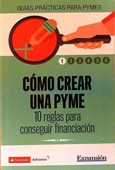 CÓMO CREAR UNA PYME. 10 REGLAS PARA CONSEGUIR FINANCIACIÓN. - VVAA |