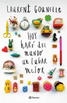 Online ebooks gratuitos en pdf para descargar HOY HARÉ DEL MUNDO UN LUGAR MEJOR  de LAURENT GOUNELLE (Literatura española)