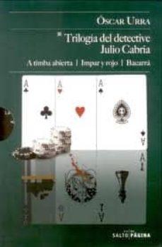 Libros gratis descargar libros gratis TRILOGIA DEL DETECTIVE JULIO CABRIA: A TIMBA ABIERTA/ IMPAR Y ROJ O/ BACARRA (Literatura española) 9788415065197 de OSCAR URRA
