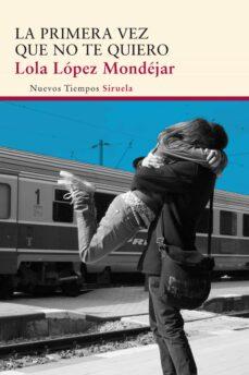 Gratis para descargar libros electrónicos en pdf. LA PRIMERA VEZ QUE NO TE QUIERO in Spanish 9788415803997 FB2