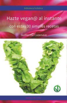hazte vegan@ al instante con estas simples recetas-guillermo cazenave-9788416765997
