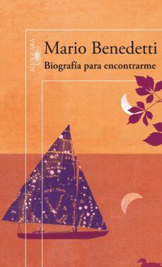 Descargar libros completos gratis BIOGRAFIA PARA ENCONTRARME de MARIO BENEDETTI