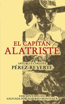 Leer y descargar libros en línea gratis EL CAPITAN ALATRISTE (SERIE CAPITAN ALATRISTE 1) (ED. ESPECIAL AN OTADA POR ALBERTO MONTANER) de ARTURO PEREZ-REVERTE, CARLOTA PEREZ-REVERTE RTF PDF