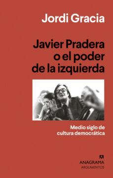 Los libros más vendidos pdf descargar gratis JAVIER PRADERA O EL PODER DE LA IZQUIERDA  (Literatura española) de JORDI GRACIA
