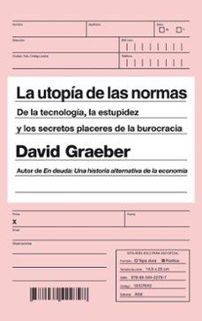 la utopia de las normas: de la tecnologia, la estupidez y los secretos placeres de la burocracia-david graeber-9788434422797