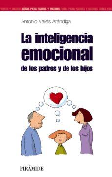 la inteligencia emocional de los padres y de los hijos-antonio valles arandiga-9788436821697