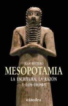 mesopotamia: la escritura, la razon y los dioses-jean bottero-9788437621197
