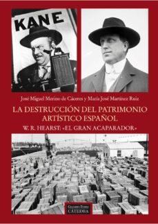 la destruccion del patrimonio artistico español: w. r. hearst: el gran acaparador-jose miguel merino de caceres-maria jose martinez ruiz-9788437630397