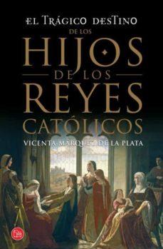 el tragico destino de los hijos de los reyes catolicos-vicente ferrandiz-9788466328197