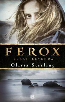 Descargar gratis ebooks pdf gratis FEROX: SERAS LEYENDA 9788466665797 de OLIVIA STERLING (Spanish Edition)