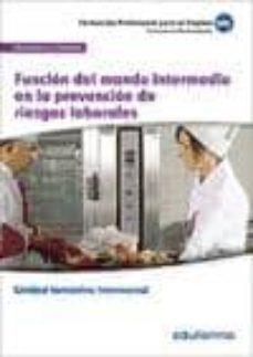 UF0044 (TRANSVERSAL) FUNCIÓN DEL MANDO INTERMEDIO EN LA PREVENCIÓ N DE RIESGOS LABORALES.FAMILIA PROFESIONAL HOSTELERÍA Y TURISMO - VV.AA.   Triangledh.org