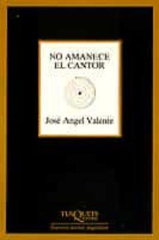 Descarga gratuita de libros electrónicos para computadora NO AMANECE EL CANTOR (Spanish Edition) de JOSE ANGEL VALENTE ePub RTF iBook