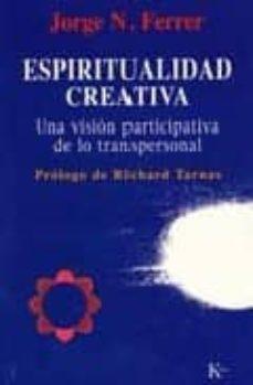 espiritualidad creativa: una vision participativa de lo transpers onal-jorge n. ferrer-9788472455597