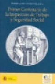 Descarga gratuita de libros electrónicos en el Reino Unido PRIMER CENTENARIO DE LA INSPECCION DE TRABAJO Y SEGURIDAD SOCIAL (Spanish Edition) 9788478501397 de