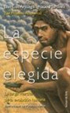 Valentifaineros20015.es La Especie Elegida: La Larga Marcha De La Evolvucion Humana: Del Proyecto Atapuerca Image