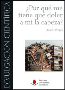Descargas gratuitas para libros en línea ¿POR QUÉ ME TIENE QUE DOLER A MÍ LA CABEZA? 9788481027297 ePub iBook de AGUSTIN OTERINO DURAN en español