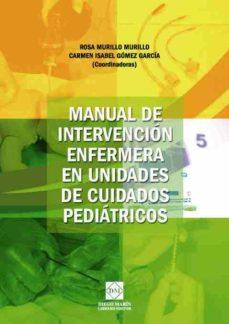 Descargar gratis ebooks portugueses MANUAL DE INTERVENCION ENFERMERA DE UNIDADES DE CUIDADOS PEDIATRI COS 9788484255697 de ROSA MURILLO MURILLO PDF ePub (Spanish Edition)