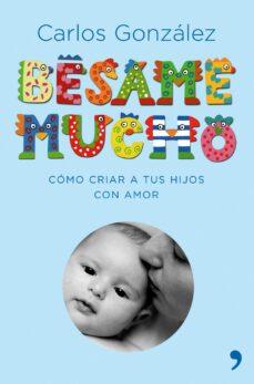 Iguanabus.es Besame Mucho: Como Criar A Tus Hijos Con Amor (Lujo) Image