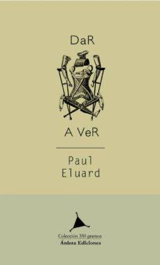 Descarga gratuita de libros de texto en formato pdf. DAR A VER 9788488020697 PDB CHM ePub de PAUL ELUARD