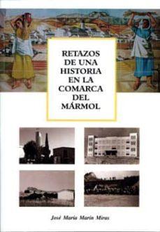 RETAZOS DE UNA HISTORIA EN LA COMARCA DEL MARMOL - JOSE MARIA MARIN MIRAS   Triangledh.org