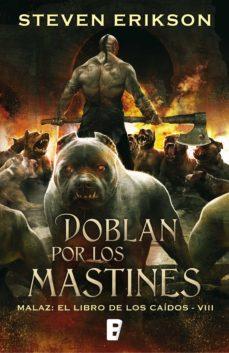 DOBLAN POR LOS MASTINES (MALAZ: EL LIBRO DE LOS CAÍDOS 8 ...