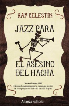 Descargar Ebook for gre gratis JAZZ PARA EL ASESINO DEL HACHA DJVU en español de RAY CELESTIN