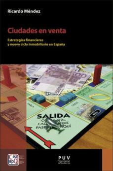 Descargar CIUDADES EN VENTA: ESTRATEGIAS FINANCIERAS Y NUEVO CICLO INMOBILIARIO EN ESPAÃ'A gratis pdf - leer online