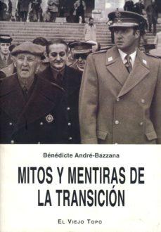 mitos y mentiras de la transicion (el viejo topo)-benedicte andre-bazzana-9788495776297