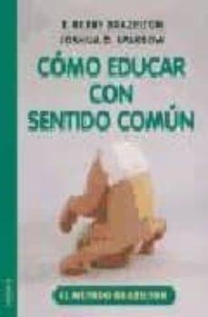 Descargar libros electrónicos amazon COMO EDUCAR CON SENTIDO COMUN: EL METODO BRAZELTON en español FB2