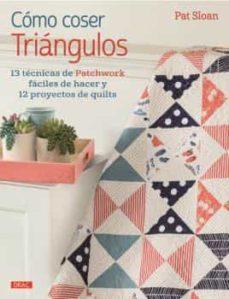 Descargas de libros electrónicos de pda COMO COSER TRIANGULOS 9788498745597 de PAT SLOAN in Spanish FB2 PDF