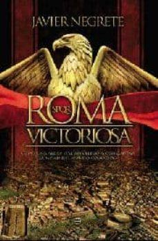 roma victoriosa: como una aldea italiana llego a conquistar la mi tad del mundo conocido-javier negrete-9788499701097