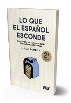 lo que el español esconde: todo lo que no sabes que estas diciendo cuando hablas-juan romeu fernandez-9788499742397