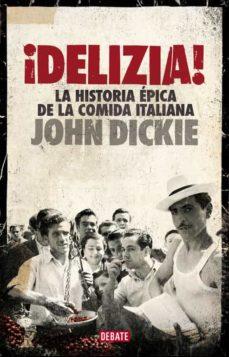 delizia!: la historia epica de la comida italiana-john dickie-9788499924397