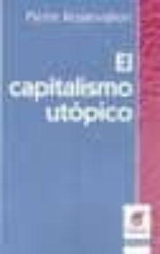 Vinisenzatrucco.it El Capitalismo Utopico: Historia De La Idea De Mercado Image