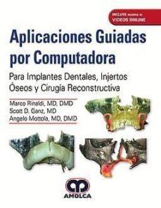 Buenos libros descargados APLICACIONES GUIADAS POR COMPUTADORA. PARA IMPLANTES DENTALES, INJERTOS ÓSEOS Y CIRUGÍA RECONSTRUCTIVA + VIDEOS ONLINE de M. - GANZ, S. - MOTTOLA, A. RINALDI 9789585426597 iBook ePub PDB